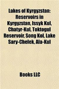 Lakes of Kyrgyzstan: Reservoirs in Kyrgyzstan, Issyk Kul, Chatyr-Kul, Toktogul Reservoir, Song Kol, Lake Sary-Chelek, ALA-Kul