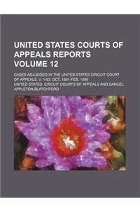 United States Courts of Appeals Reports; Cases Adjudged in the United States Circuit Court of Appeals. V. 1-63 Oct. 1891-Feb. 1899 Volume 12