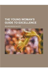 The Young Woman's Guide to Excellence