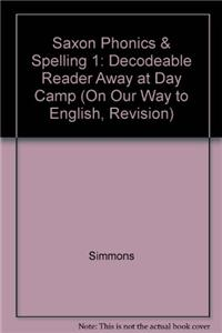 Saxon Phonics & Spelling 1: Decodeable Reader Away at Day Camp