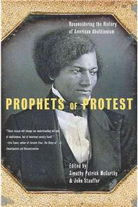 Prophets of Protest: Reconsidering the History of American Abolitiionism