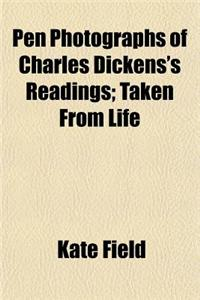 Pen Photographs of Charles Dickens's Readings; Taken from Life