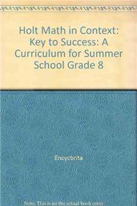 Holt Math in Context: Key to Success: A Curriculum for Summer School Grade 8