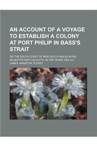 An  Account of a Voyage to Establish a Colony at Port Philip in Bass's Strait; On the South Coast of New South Wales in His Majesty's Ship Calcutta, i