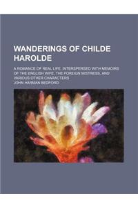 Wanderings of Childe Harolde Volume 3; A Romance of Real Life. Interspersed with Memoirs of the English Wife, the Foreign Mistress, and Various Other