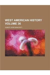 West American History (Volume 36)