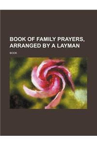 Book of Family Prayers, Arranged by a Layman