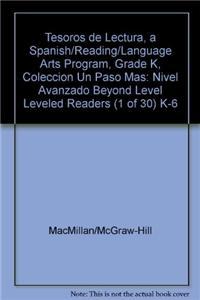 Tesoros de Lectura, a Spanish Reading/Language Arts Program, Grade K, Coleccion Un Paso Mas: Nivel Avanzado Beyond Level Leveled Readers (1 of 30) K-6