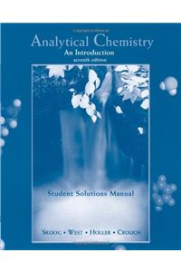 Student Solutions Manual for Skoog et al's Analytical Chemistry: An Introduction, 7th