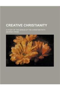 Creative Christianity; A Study of the Genius of the Christian Faith