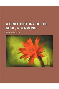 A Brief History of the Soul, 6 Sermons