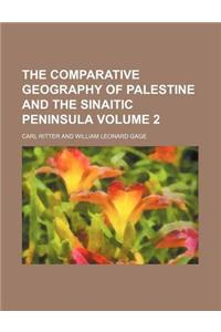 The Comparative Geography of Palestine and the Sinaitic Peninsula Volume 2