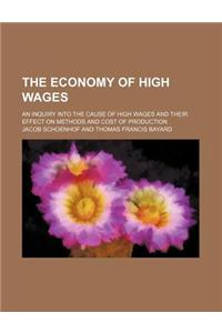 The Economy of High Wages; An Inquiry Into the Cause of High Wages and Their Effect on Methods and Cost of Production