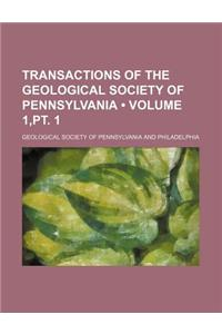 Transactions of the Geological Society of Pennsylvania (Volume 1, PT. 1)