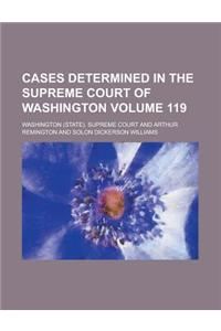Cases Determined in the Supreme Court of Washington Volume 119