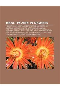 Healthcare in Nigeria: Hospitals in Nigeria, Nigerian Medical Doctors, Nigerian Nurses, List of Hospitals in Nigeria