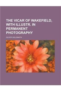 The Vicar of Wakefield, with Illustr. in Permanent Photography
