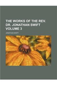 The Works of the REV. Dr. Jonathan Swift Volume 3