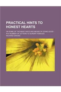 Practical Hints to Honest Hearts; On Some of the Many Ways and Means of Doing Good in a Number of Letters to Sundry Females