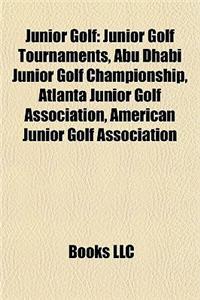 Junior Golf: Junior Golf Tournaments, Abu Dhabi Junior Golf Championship, Atlanta Junior Golf Association, American Junior Golf Ass