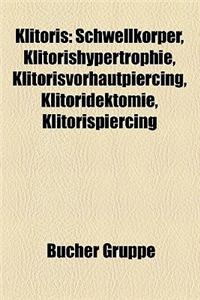 Klitoris: Schwellkorper, Klitorishypertrophie, Klitorisvorhautpiercing, Klitoridektomie, Klitorispiercing