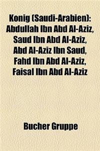 Knig (Saudi-Arabien): Abdullah Ibn Abd Al-Aziz, Saud Ibn Abd Al-Aziz, Abd Al-Aziz Ibn Saud, Fahd Ibn Abd Al-Aziz, Faisal Ibn Abd Al-Aziz