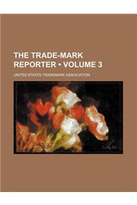 The Trade-Mark Reporter (Volume 3)