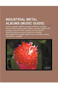 Industrial Metal Albums (Music Guide): 16volt Albums, Abigor Albums, Atrocity Albums, Deathstars Albums, Dope (Band) Albums, Eisbrecher Albums