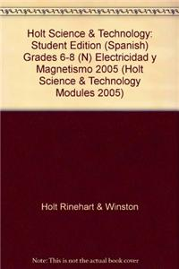 Holt Science & Technology: Student Edition (Spanish) Grades 6-8 (N) Electricidad y Magnetismo 2005