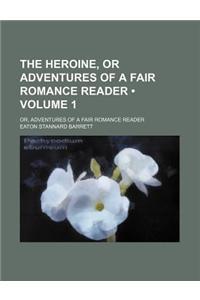 The Heroine, or Adventures of a Fair Romance Reader (Volume 1); Or, Adventures of a Fair Romance Reader