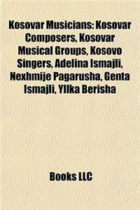 Kosovar Musicians: Kosovar Composers, Kosovar Musical Groups, Kosovo Singers, Adelina Ismajli, Nexhmije Pagarusha, Genta Ismajli, Yllka B