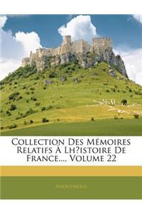 Collection Des Memoires Relatifs Lhistoire de France..., Volume 22