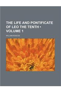 The Life and Pontificate of Leo the Tenth (Volume 1)
