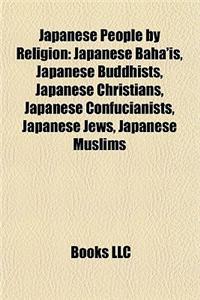 Japanese People by Religion: Japanese Baha'is, Japanese Buddhists, Japanese Christians, Japanese Confucianists, Japanese Jews, Japanese Muslims