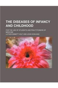 The Diseases of Infancy and Childhood; For the Use of Students and Practitioners of Medicine
