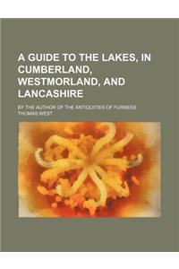 A Guide to the Lakes, in Cumberland, Westmorland, and Lancashire; By the Author of the Antiquities of Furness