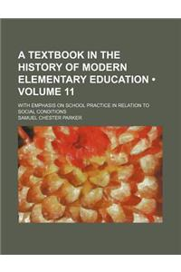 A Textbook in the History of Modern Elementary Education (Volume 11); With Emphasis on School Practice in Relation to Social Conditions