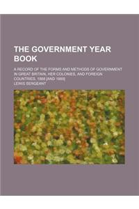 The Government Year Book (Volume 1-2); A Record of the Forms and Methods of Government in Great Britain, Her Colonies, and Foreign Countries, 1888 [An
