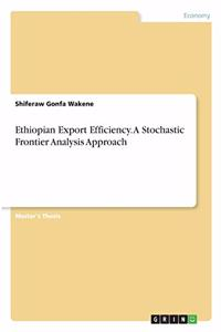 Ethiopian Export Efficiency. A Stochastic Frontier Analysis Approach