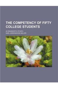 The Competency of Fifty College Students; (A Diagnostic Study)