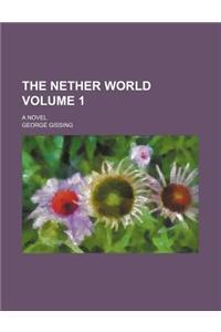 The Nether World (Volume 1); A Novel