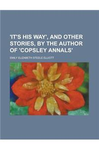 'It's His Way', and Other Stories, by the Author of 'Copsley Annals'