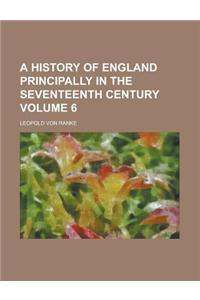 A History of England Principally in the Seventeenth Century (Volume 6)