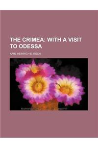 The Crimea; With a Visit to Odessa