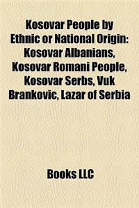 Kosovar People by Ethnic or National Origin: Kosovar Albanians, Kosovar Romani People, Kosovar Serbs, Vuk Brankovi, Lazar of Serbia