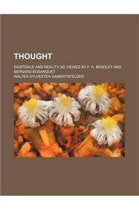 Thought; Existence and Reality as Viewed by F. H. Bradley and Bernard Bosanquet