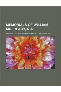 Memorials of William Mulready, R.A.