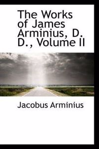 The Works of James Arminius, D. D., Volume II