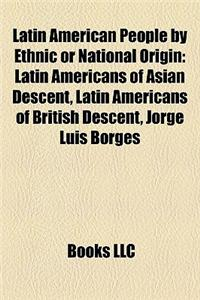 Latin American People by Ethnic or National Origin: Latin Americans of Asian Descent, Latin Americans of British Descent, Jorge Luis Borges
