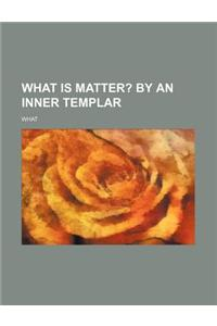 What Is Matter?; By an Inner Templar